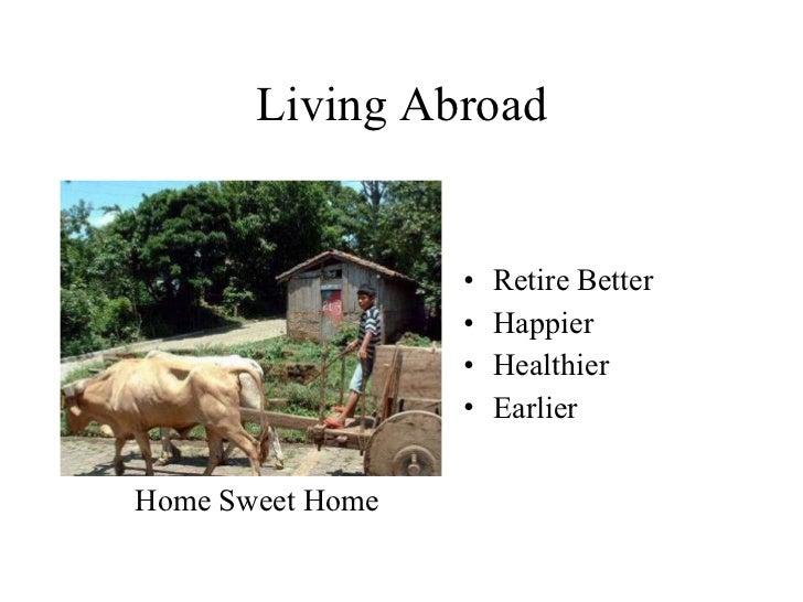 Living Abroad <ul><li>Retire Better </li></ul><ul><li>Happier </li></ul><ul><li>Healthier </li></ul><ul><li>Earlier </li><...