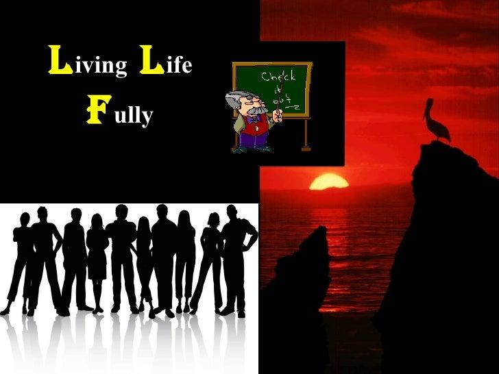 L iving  L ife F ully