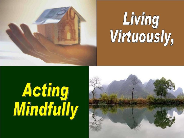 Living Virtuously, Acting Mindfully
