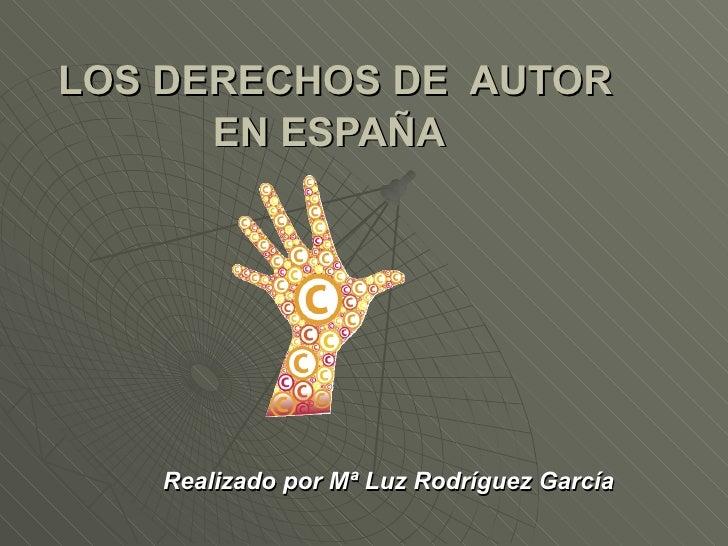LOS DERECHOS DE  AUTOR EN ESPAÑA   Realizado por Mª Luz Rodríguez García