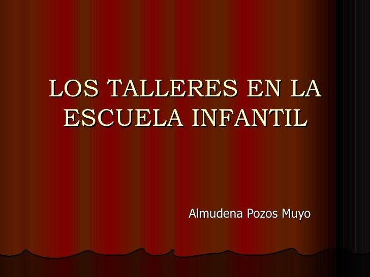 LOS TALLERES EN LA ESCUELA INFANTIL Almudena Pozos Muyo