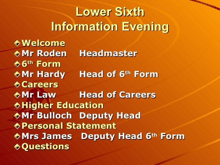 Lower Sixth Information Evening <ul><li>Welcome </li></ul><ul><li>Mr Roden Headmaster </li></ul><ul><li>6 th  Form </li></...