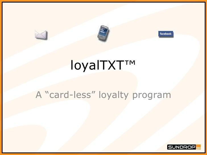 "loyalTXT™<br />A ""card-less"" loyalty program<br />"