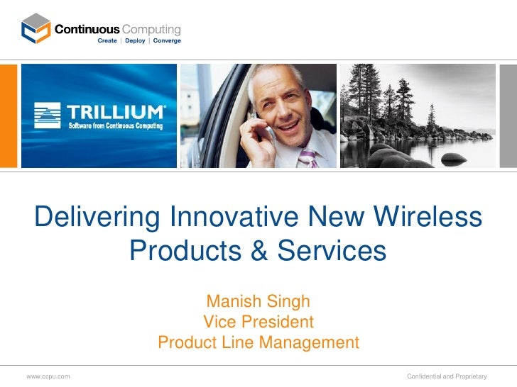 Delivering Innovative New Wireless          Products & Services                     Manish Singh                     Vice ...