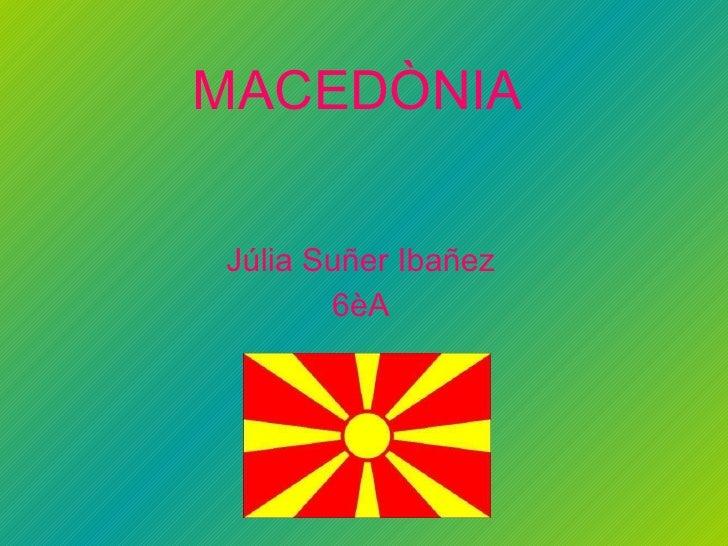 MACEDÒNIA Júlia  Suñer Ibañez 6èA