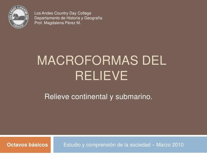 Los Andes Country Day College<br />Departamento de Historia y Geografía<br />Prof. Magdalena Pérez M.<br />MACROFORMAS DEL...