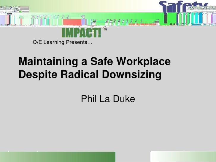 O/E Learning Presents…   Maintaining a Safe Workplace Despite Radical Downsizing                     Phil La Duke