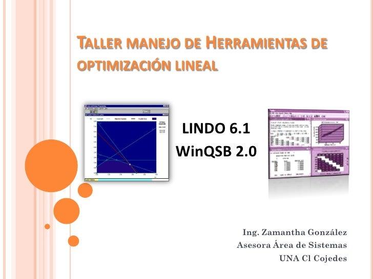 TALLER MANEJO DE HERRAMIENTAS DE OPTIMIZACIÓN LINEAL                 LINDO 6.1              WinQSB 2.0                    ...