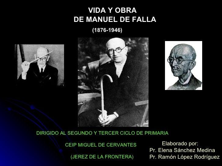 VIDA Y OBRA  DE MANUEL DE FALLA (1876-1946) DIRIGIDO AL SEGUNDO Y TERCER CICLO DE PRIMARIA CEIP MIGUEL DE CERVANTES (JEREZ...