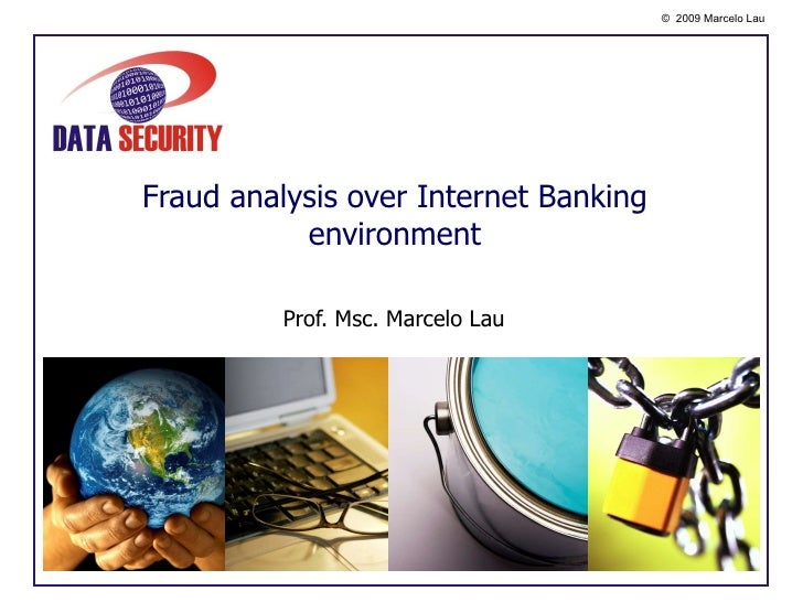 Fraud analysis over Internet Banking environment Prof. Msc. Marcelo Lau