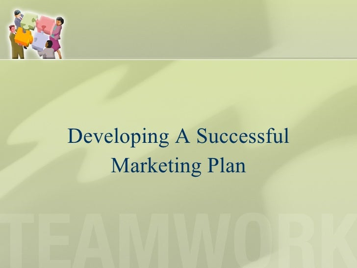 <ul><li>Developing A Successful </li></ul><ul><li>Marketing Plan </li></ul>