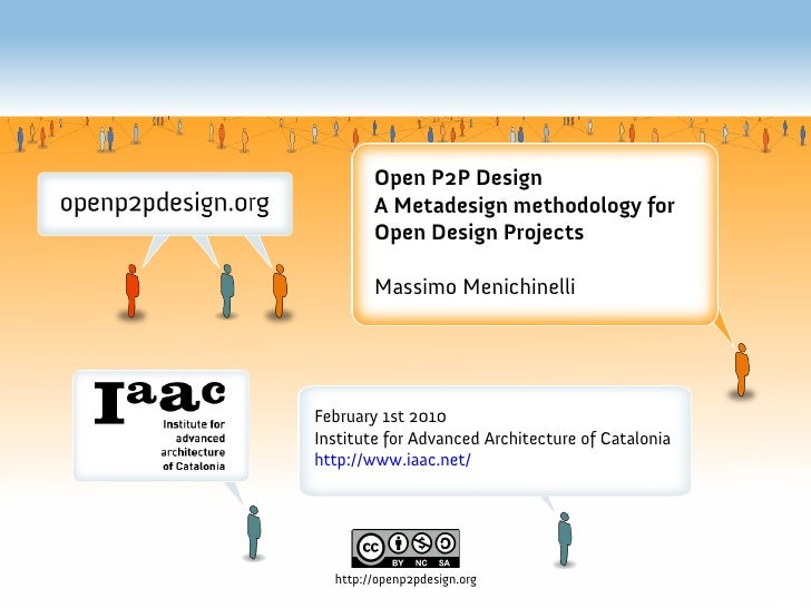 Open P2P Design         A Metadesign methodology for         Open Design Projects          Massimo Menichinelli     Februa...