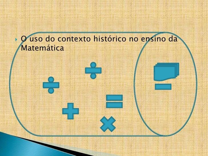 O uso do contexto histórico no ensino da Matemática<br />
