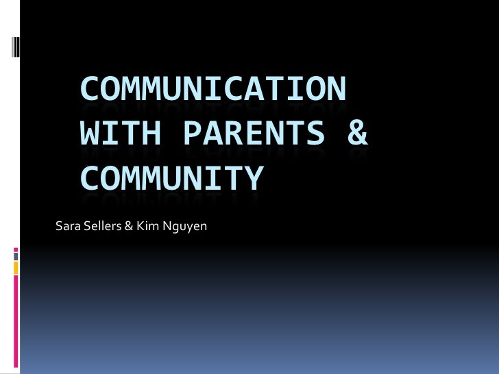 Communication with Parents & Community<br />Sara Sellers & Kim Nguyen<br />