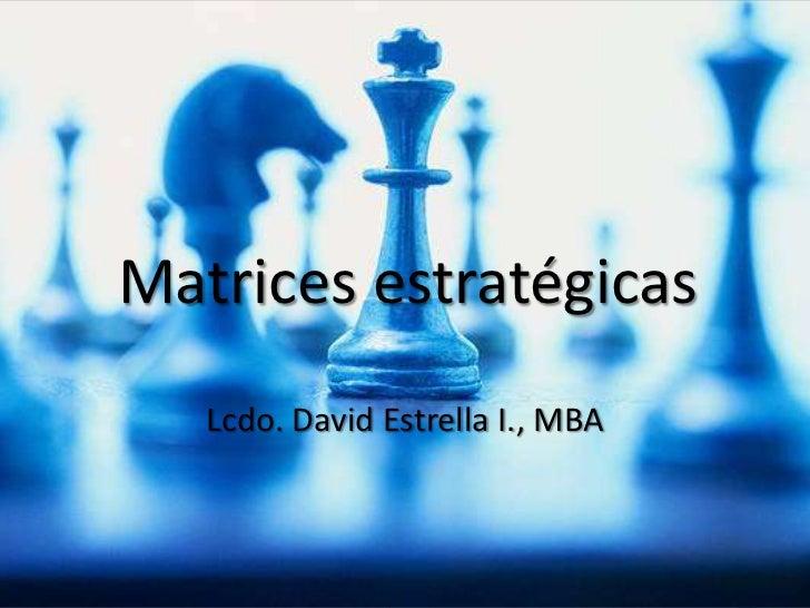 Matrices estratégicas<br />Lcdo. David Estrella I., MBA<br />