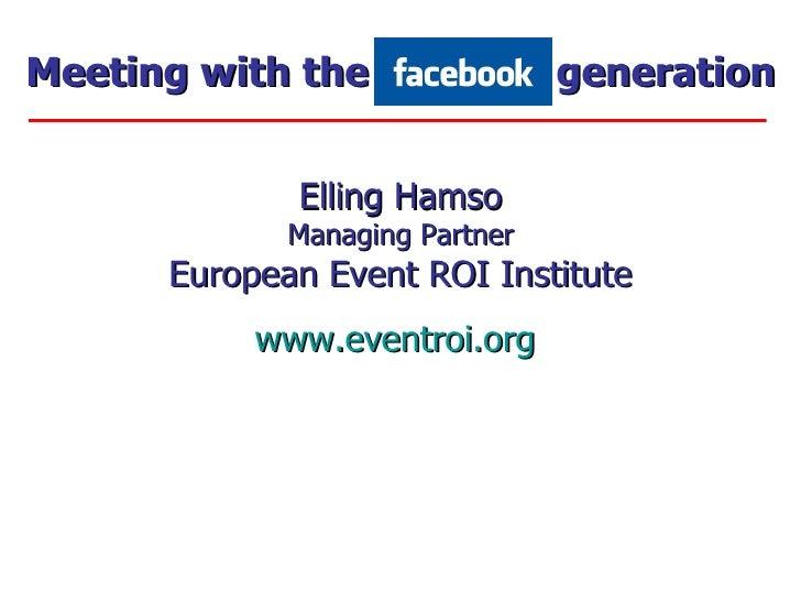 Elling Hamso Managing Partner European Event ROI Institute www.eventroi.org   Meeting with the  generation
