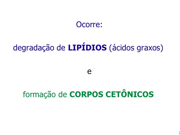 <ul><li>Ocorre: </li></ul><ul><li>degradação de  LIPÍDIOS  (ácidos graxos)  </li></ul><ul><li>e </li></ul><ul><li>formação...