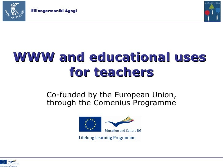 Co-funded by the European Union , through the Comenius Programme WWW and educational uses  for teachers