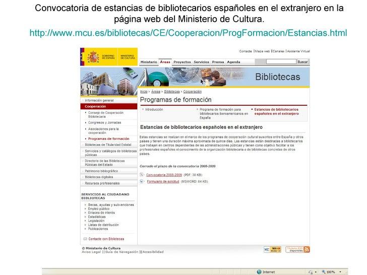 http :// www.mcu.es /bibliotecas/CE/ Cooperacion / ProgFormacion / Estancias.html Convocatoria de estancias de bibliotecar...