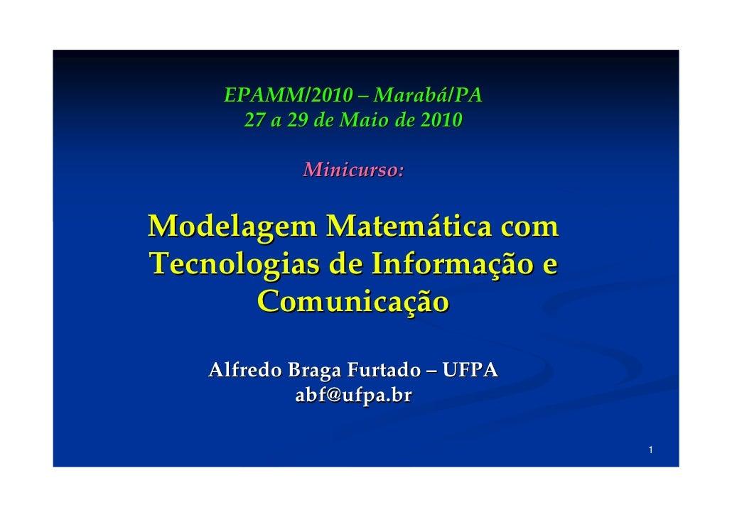 EPAMM/2010 – Marabá/PA       27 a 29 de Maio de 2010              Minicurso:  Modelagem Matemática com Tecnologias de Info...