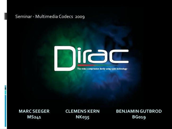 Seminar - Multimedia Codecs 2009      MARC SEEGER           CLEMENS KERN   BENJAMIN GUTBROD    MS241                   NK0...