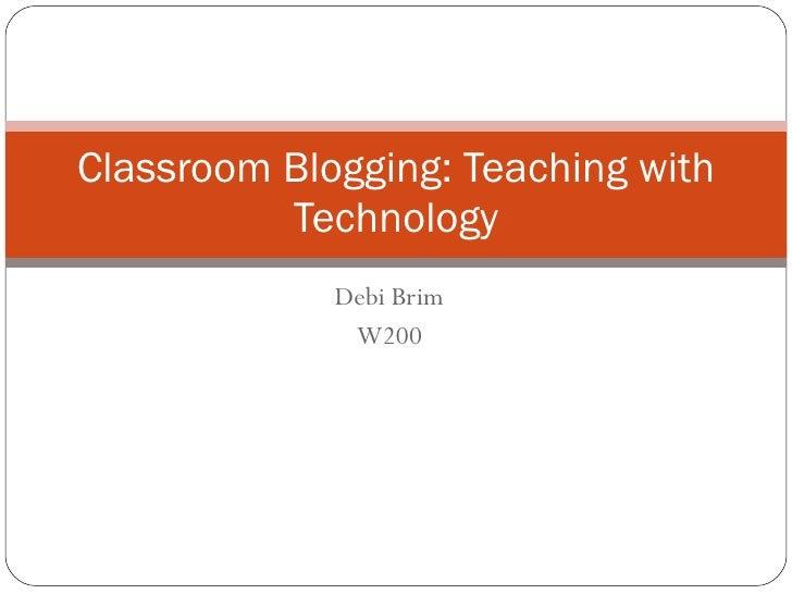 Debi Brim W200 Classroom Blogging: Teaching with Technology