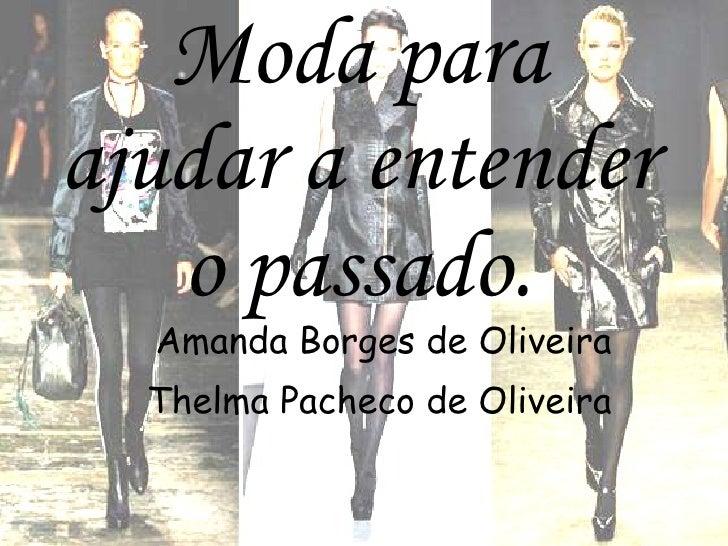 Moda para ajudar a entender o passado. Amanda Borges de Oliveira Thelma Pacheco de Oliveira
