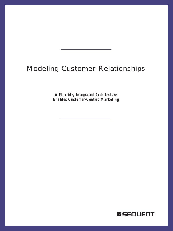 Modeling Customer Relationships          A Flexible, Integrated Architecture       Enables Customer-Centric Marketing     ...