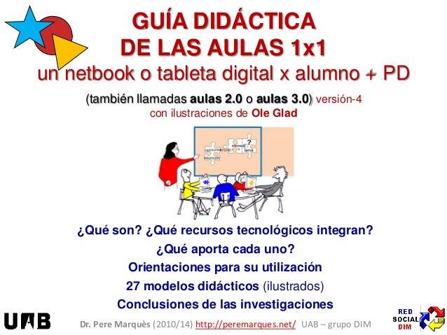 GUÍA DIDÁCTICA DE LAS AULAS 1x1 un netbook o tableta digital x alumno + PD (también llamadas aulas 2.0 o aulas 3.0) versió...
