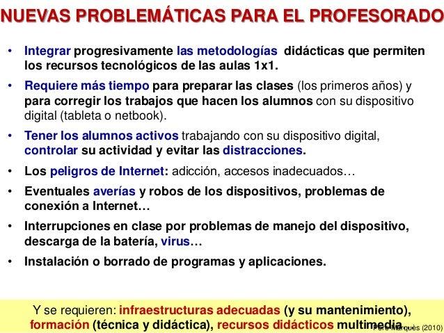 NUEVAS PROBLEMÁTICAS PARA EL PROFESORADO • Integrar progresivamente las metodologías didácticas que permiten los recursos ...