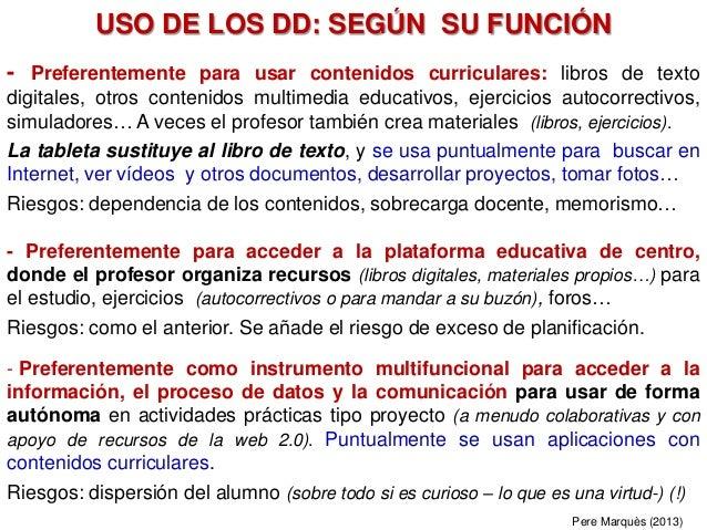 USO DE LOS DD: SEGÚN SU FUNCIÓN - Preferentemente para usar contenidos curriculares: libros de texto digitales, otros cont...