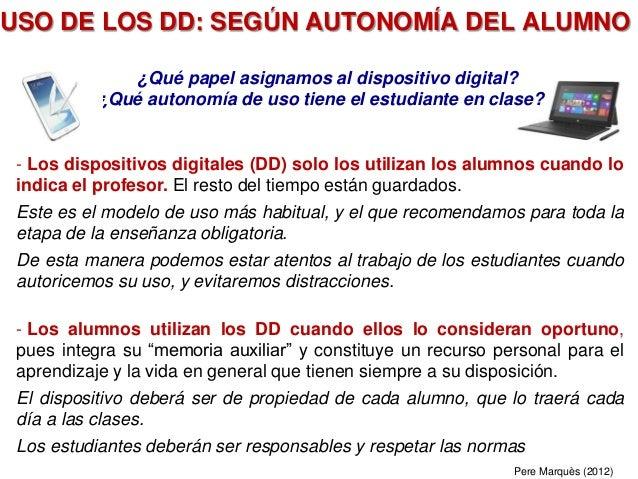 ¿Qué papel asignamos al dispositivo digital? ¿Qué autonomía de uso tiene el estudiante en clase? - Los dispositivos digita...
