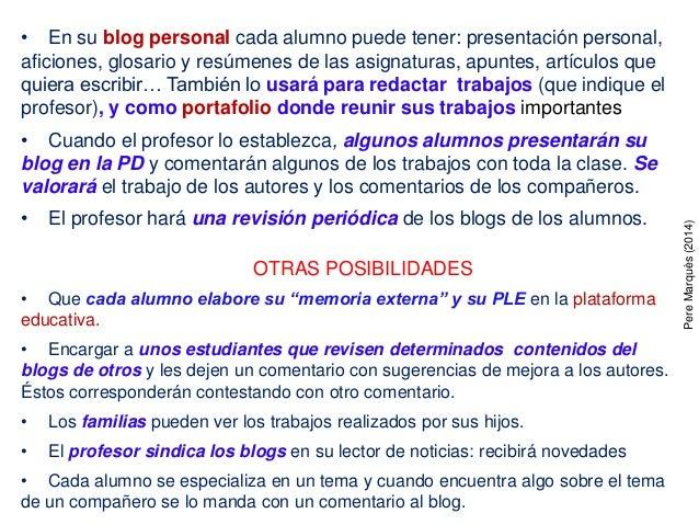 • En su blog personal cada alumno puede tener: presentación personal, aficiones, glosario y resúmenes de las asignaturas, ...