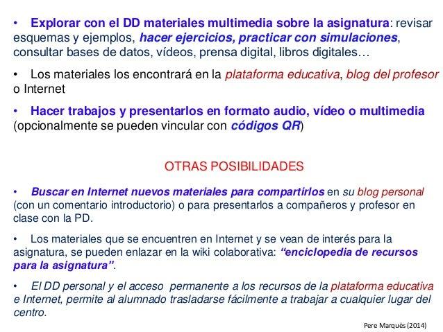 • Explorar con el DD materiales multimedia sobre la asignatura: revisar esquemas y ejemplos, hacer ejercicios, practicar c...