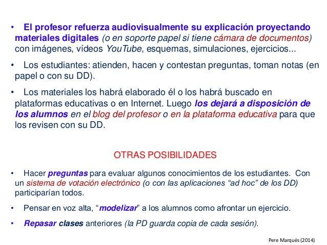 • El profesor refuerza audiovisualmente su explicación proyectando materiales digitales (o en soporte papel si tiene cámar...