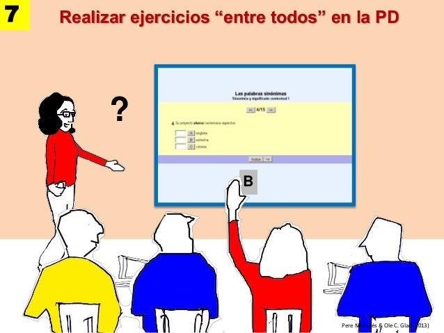 """Realizar ejercicios """"entre todos"""" en la PD ? B Pere Marquès & Ole C. Glad (2013) 7"""