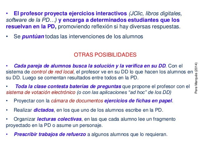 • El profesor proyecta ejercicios interactivos (JClic, libros digitales, software de la PD…) y encarga a determinados estu...