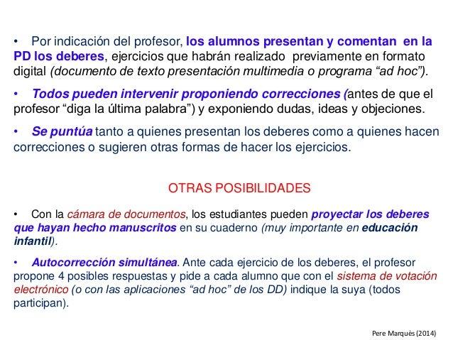 • Por indicación del profesor, los alumnos presentan y comentan en la PD los deberes, ejercicios que habrán realizado prev...