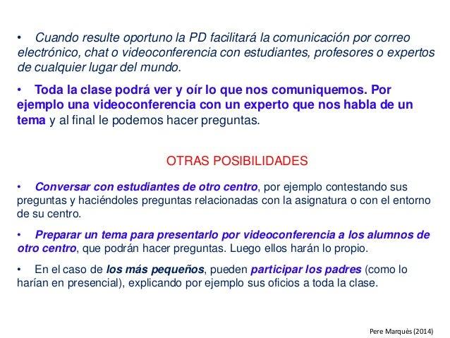 • Cuando resulte oportuno la PD facilitará la comunicación por correo electrónico, chat o videoconferencia con estudiantes...