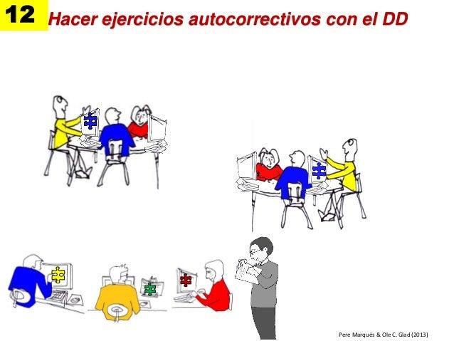 Hacer ejercicios autocorrectivos con el DD12 1. Se hacen los ejercicios Pere Marquès & Ole C. Glad (2013)