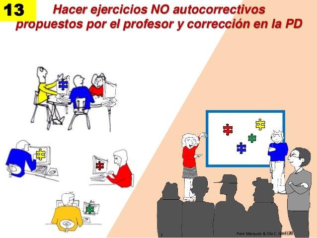 Hacer ejercicios NO autocorrectivos propuestos por el profesor y corrección en la PD 13 Pere Marquès & Ole C. Glad (2013)P...