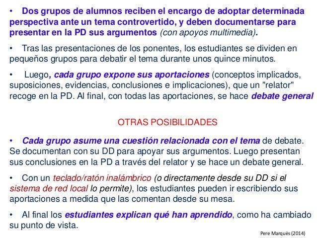 • Dos grupos de alumnos reciben el encargo de adoptar determinada perspectiva ante un tema controvertido, y deben document...