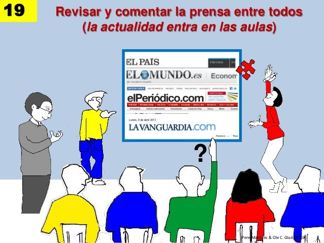 Revisar y comentar la prensa entre todos (la actualidad entra en las aulas) Pere Marquès & Ole C. Glad (2013) ? 19