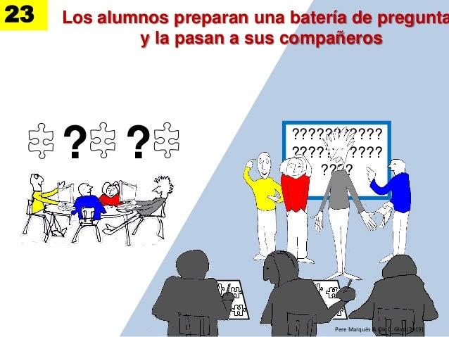 ??????????? ??????????? ???? Los alumnos preparan una batería de pregunta y la pasan a sus compañeros Pere Marquès & Ole C...