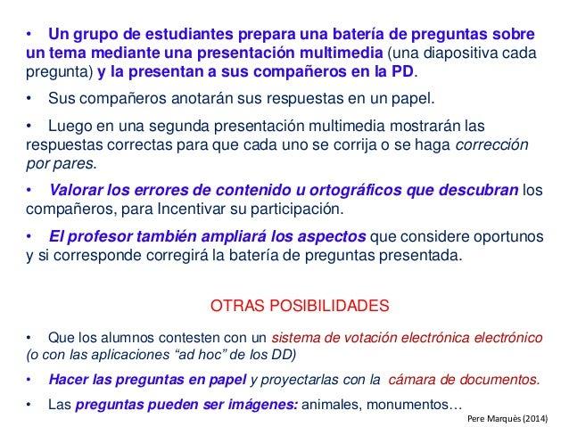 • Un grupo de estudiantes prepara una batería de preguntas sobre un tema mediante una presentación multimedia (una diaposi...