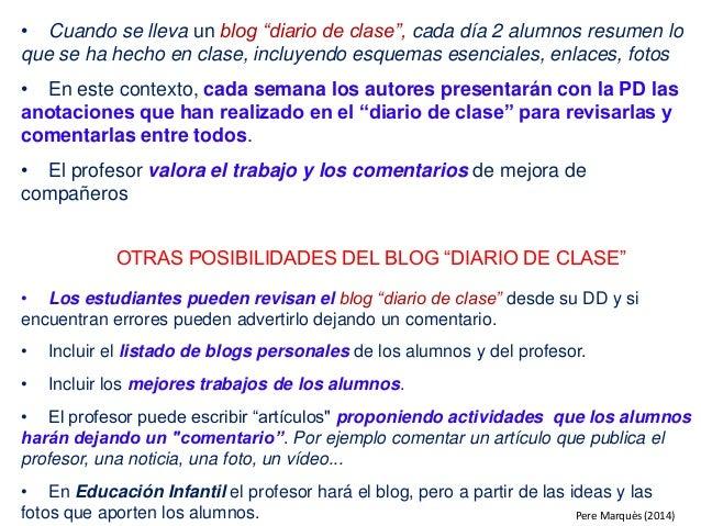 """• Cuando se lleva un blog """"diario de clase"""", cada día 2 alumnos resumen lo que se ha hecho en clase, incluyendo esquemas e..."""