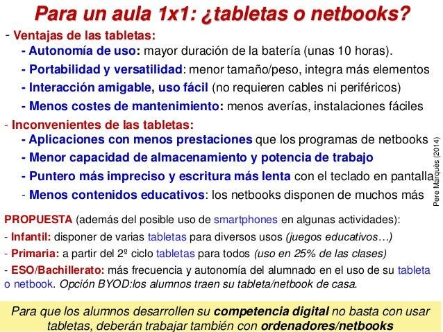 Para un aula 1x1: ¿tabletas o netbooks? - Ventajas de las tabletas: - Autonomía de uso: mayor duración de la batería (unas...