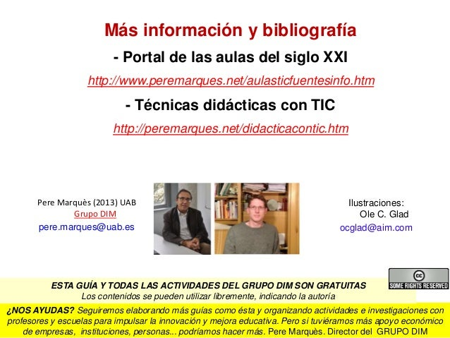 Más información y bibliografía - Portal de las aulas del siglo XXI http://www.peremarques.net/aulasticfuentesinfo.htm - Té...