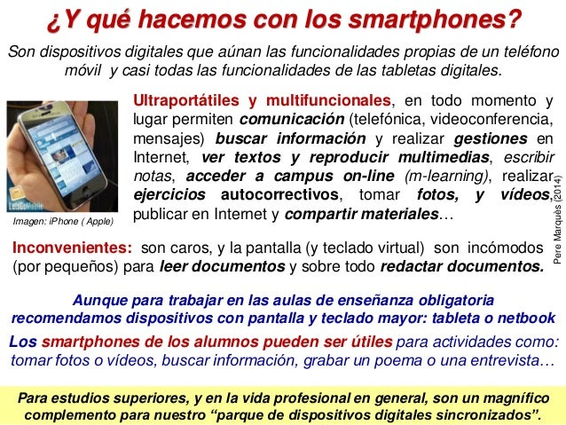 ¿Y qué hacemos con los smartphones? Ultraportátiles y multifuncionales, en todo momento y lugar permiten comunicación (tel...