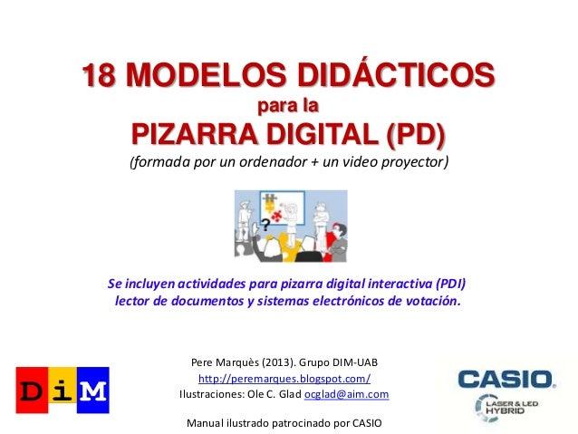 18 MODELOS DIDÁCTICOSpara laPIZARRA DIGITAL (PD)Pere Marquès (2013). Grupo DIM-UABhttp://peremarques.blogspot.com/Ilustrac...